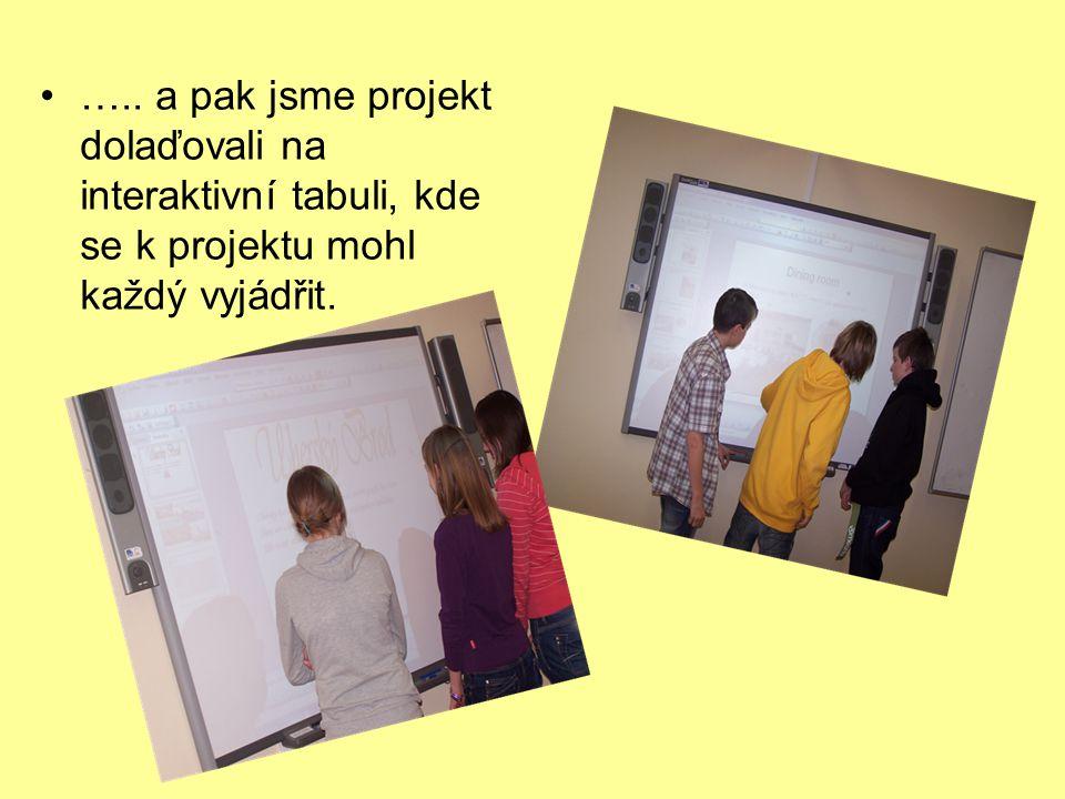 ….. a pak jsme projekt dolaďovali na interaktivní tabuli, kde se k projektu mohl každý vyjádřit.