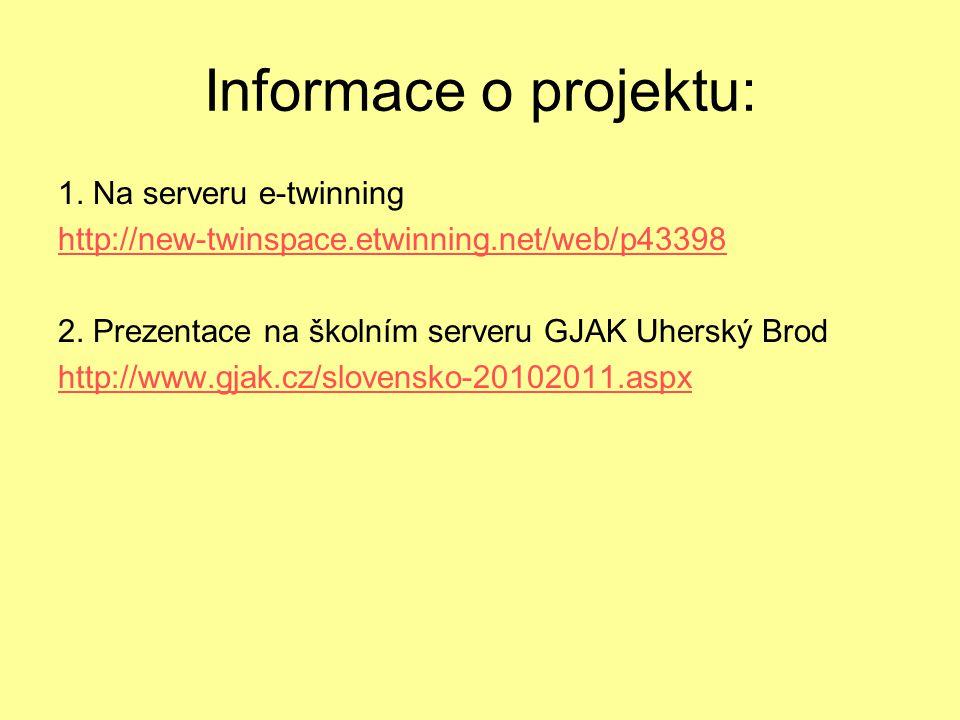 Informace o projektu: 1. Na serveru e-twinning http://new-twinspace.etwinning.net/web/p43398 2. Prezentace na školním serveru GJAK Uherský Brod http:/