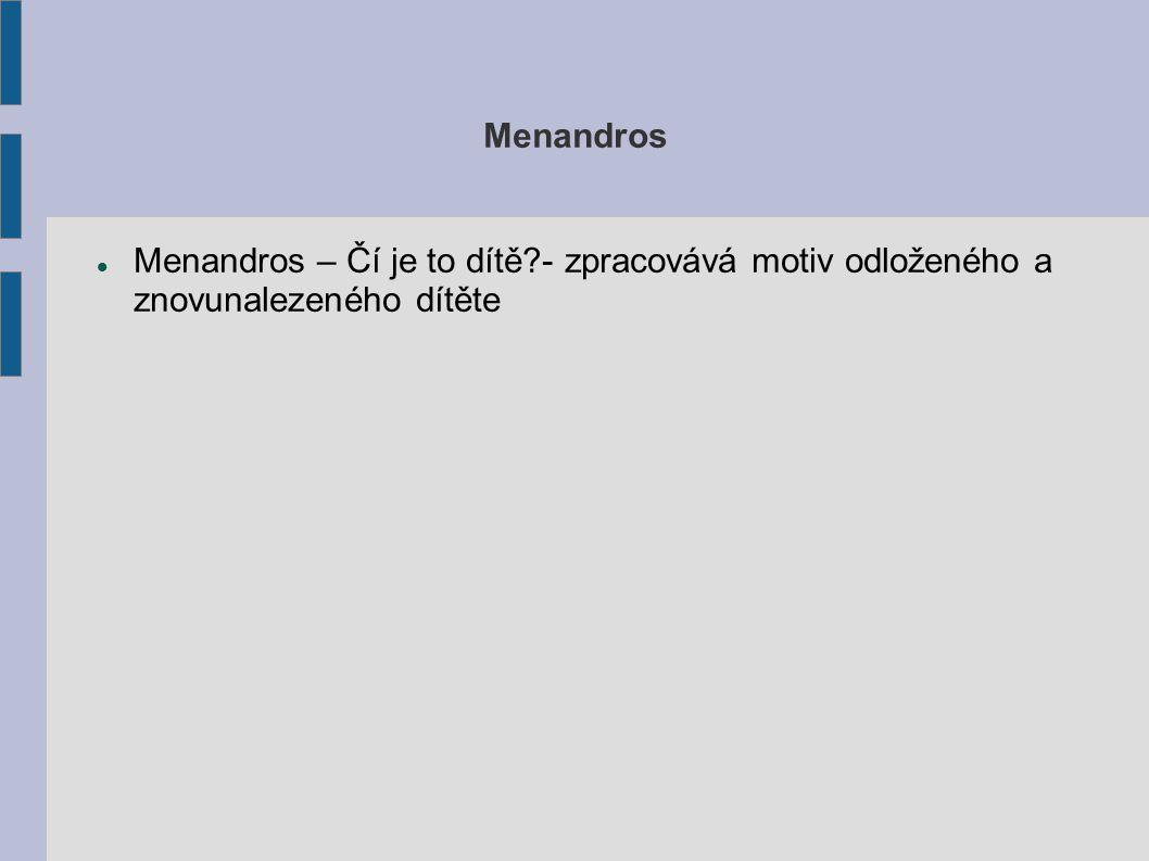 Menandros Menandros – Čí je to dítě?- zpracovává motiv odloženého a znovunalezeného dítěte