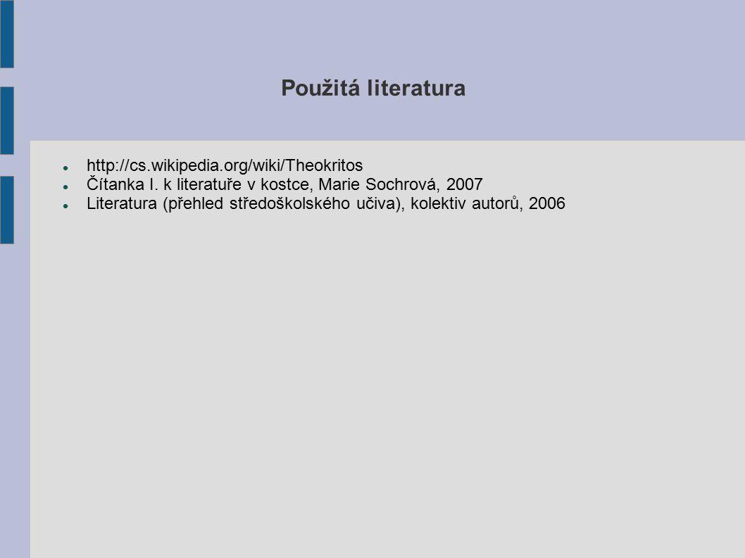 Použitá literatura http://cs.wikipedia.org/wiki/Theokritos Čítanka I. k literatuře v kostce, Marie Sochrová, 2007 Literatura (přehled středoškolského