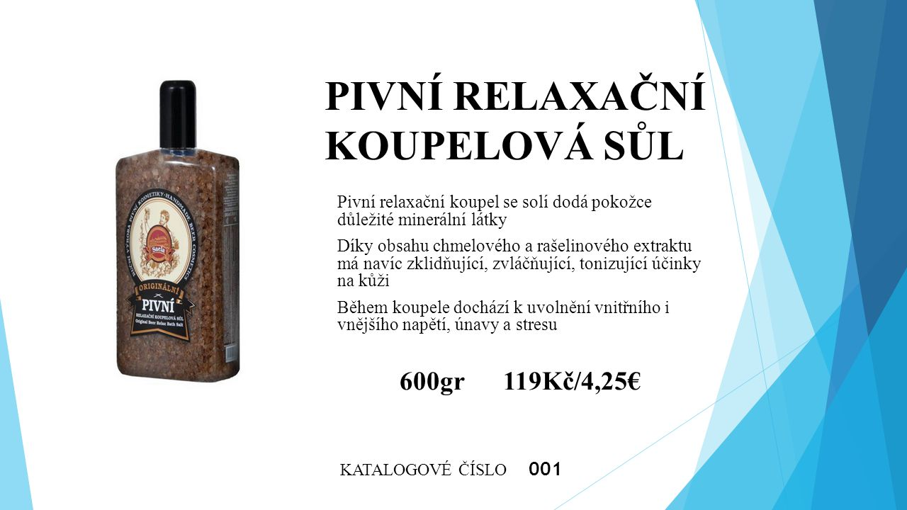 PIVNÍ RELAXAČNÍ KOUPELOVÁ SŮL Pivní relaxační koupel se solí dodá pokožce důležité minerální látky Díky obsahu chmelového a rašelinového extraktu má n