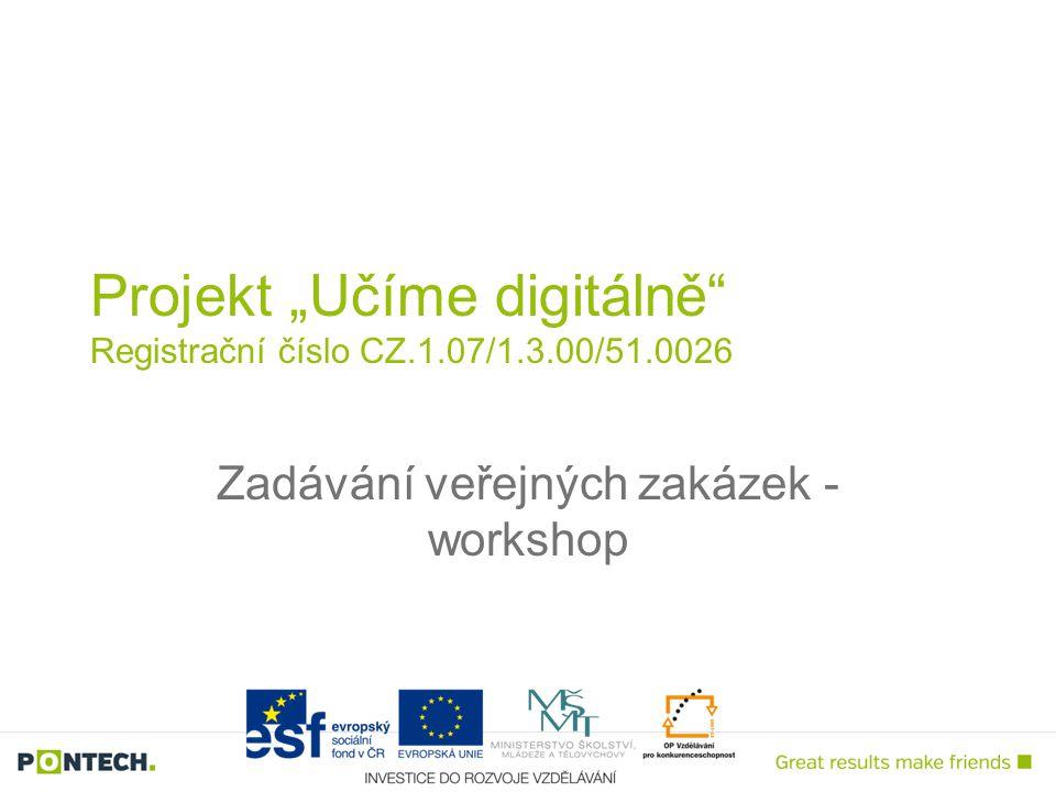 """Zadávání veřejných zakázek - workshop Projekt """"Učíme digitálně Registrační číslo CZ.1.07/1.3.00/51.0026"""