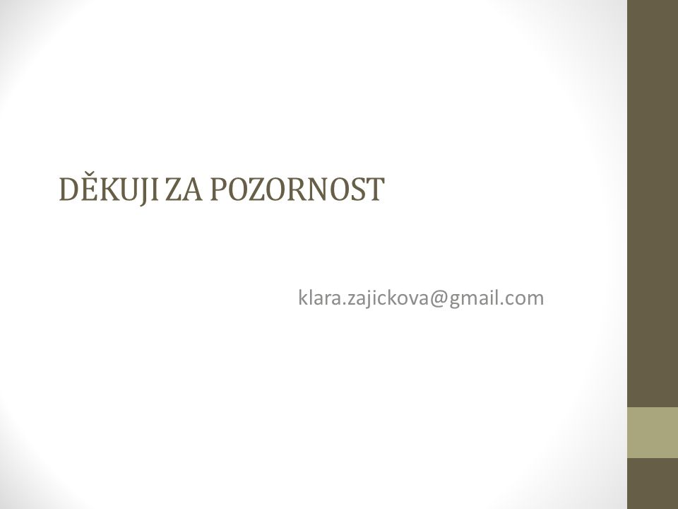 DĚKUJI ZA POZORNOST klara.zajickova@gmail.com