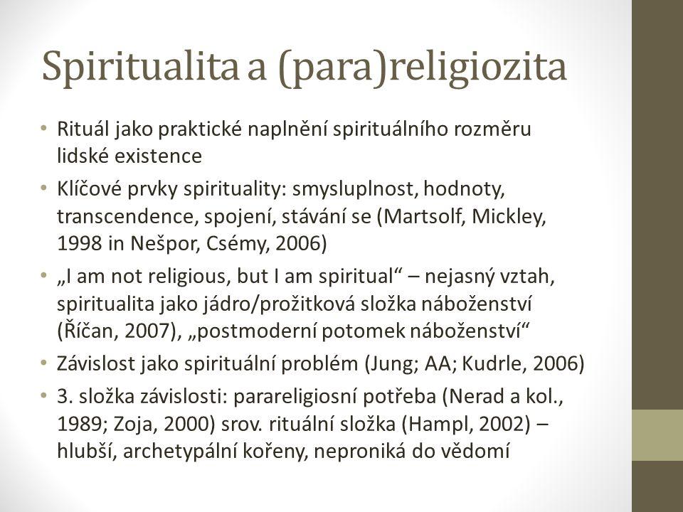 """Spiritualita a (para)religiozita Rituál jako praktické naplnění spirituálního rozměru lidské existence Klíčové prvky spirituality: smysluplnost, hodnoty, transcendence, spojení, stávání se (Martsolf, Mickley, 1998 in Nešpor, Csémy, 2006) """"I am not religious, but I am spiritual – nejasný vztah, spiritualita jako jádro/prožitková složka náboženství (Říčan, 2007), """"postmoderní potomek náboženství Závislost jako spirituální problém (Jung; AA; Kudrle, 2006) 3."""