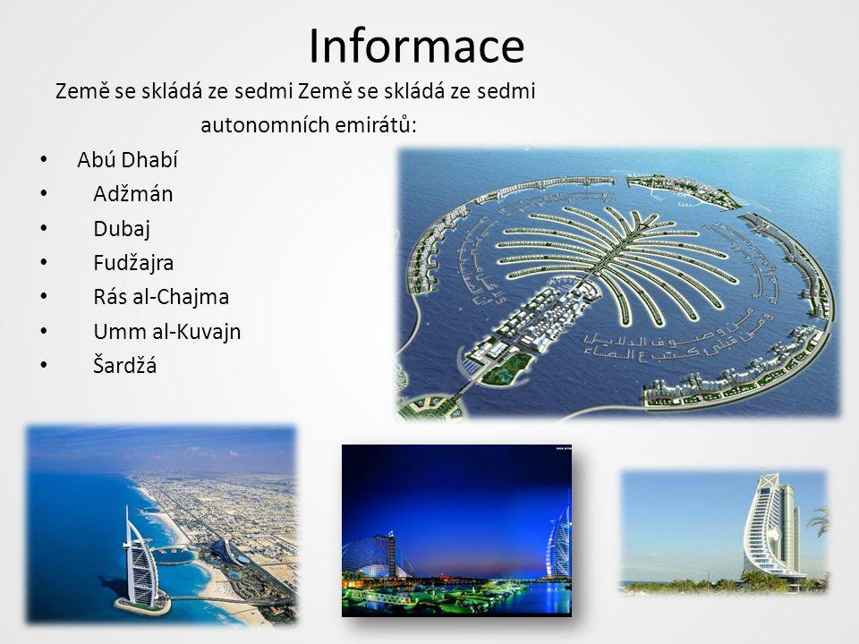 Informace Země se skládá ze sedmi Země se skládá ze sedmi autonomních emirátů: Abú Dhabí Adžmán Dubaj Fudžajra Rás al-Chajma Umm al-Kuvajn Šardžá