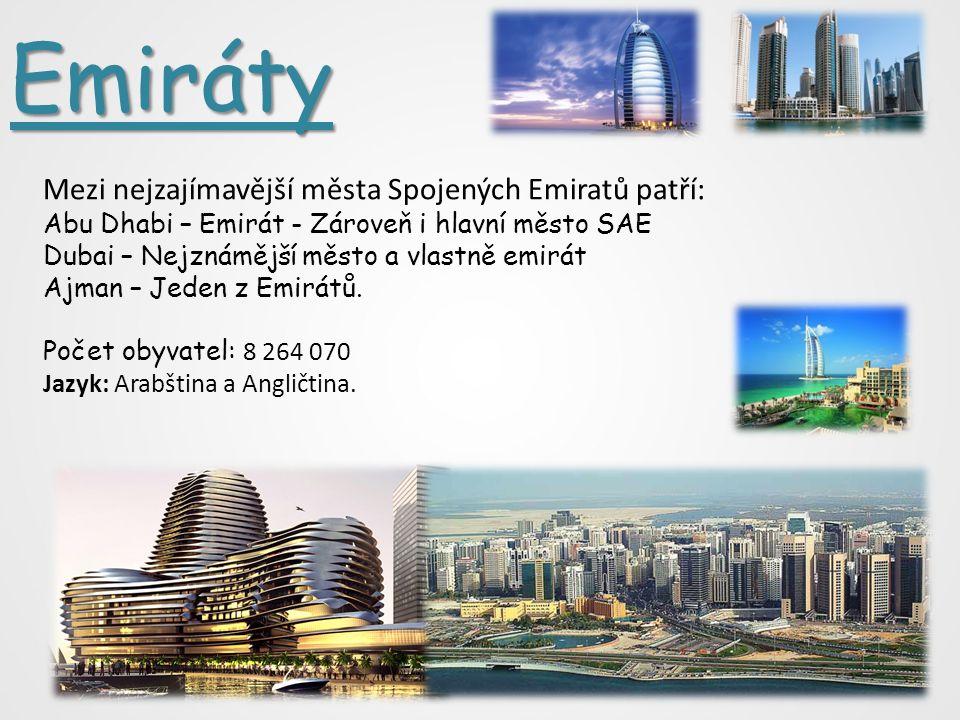 Emiráty Mezi nejzajímavější města Spojených Emiratů patří: Abu Dhabi – Emirát - Zároveň i hlavní město SAE Dubai – Nejznámější město a vlastně emirát