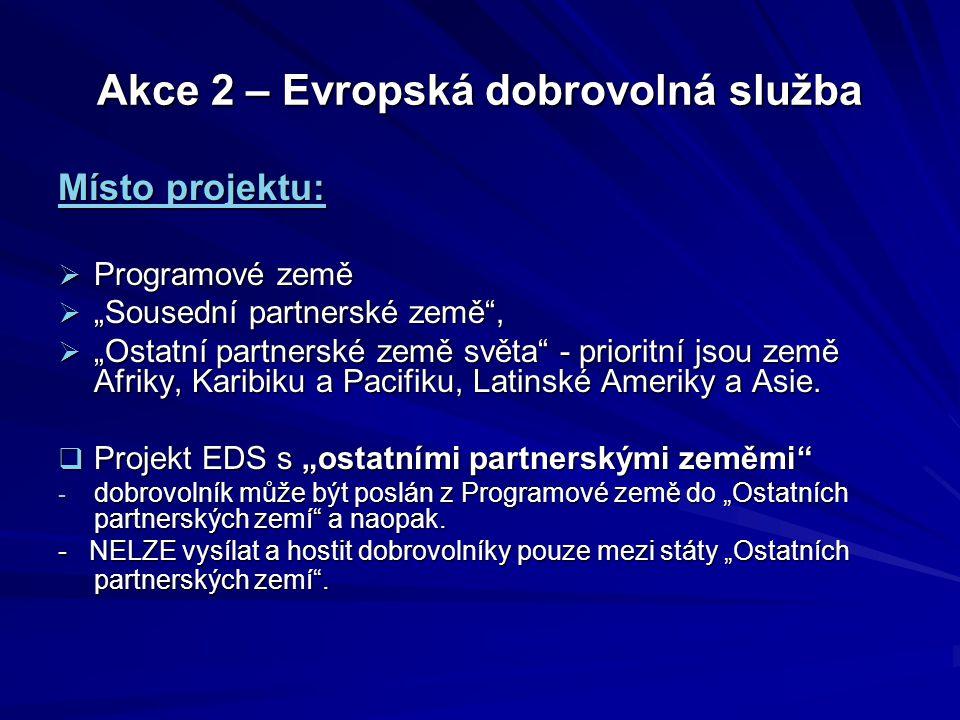 Akce 2 – Evropská dobrovolná služba Délka projektu a aktivity EDS: Délka trvání PROJEKTU: - max. 24 měsíců - včetně přípravy, realizace a vyhodnocení