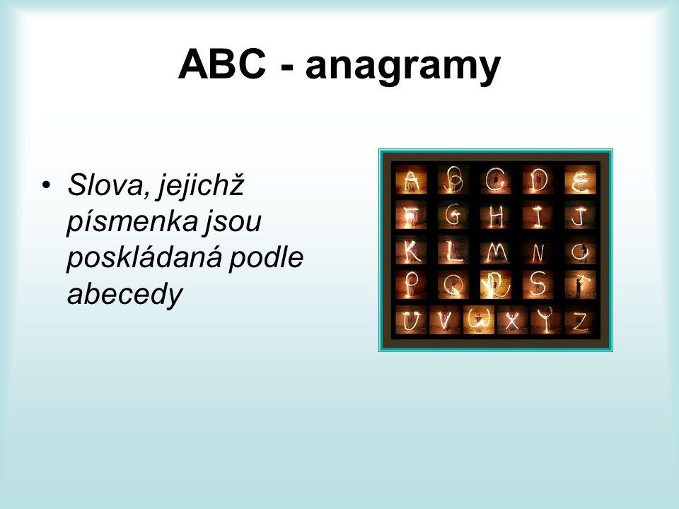 ABC - anagramy Slova, jejichž písmenka jsou poskládaná podle abecedy
