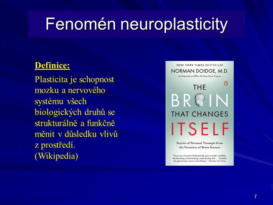 7 Fenomén neuroplasticity Definice: Plasticita je schopnost mozku a nervového systému všech biologických druhů se strukturálně a funkčně měnit v důsledku vlivů z prostředí.