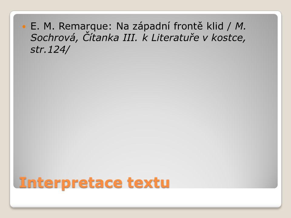 Interpretace textu E. M. Remarque: Na západní frontě klid / M. Sochrová, Čítanka III. k Literatuře v kostce, str.124/