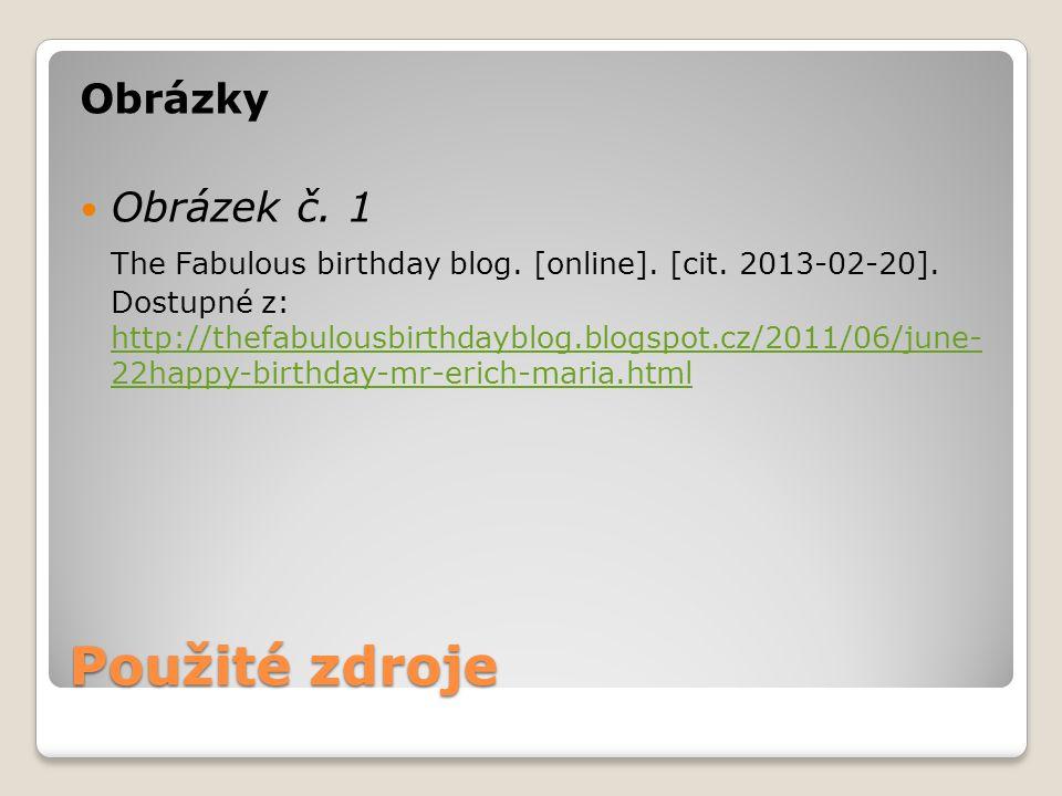 Použité zdroje Obrázky Obrázek č. 1 The Fabulous birthday blog. [online]. [cit. 2013-02-20]. Dostupné z: http://thefabulousbirthdayblog.blogspot.cz/20
