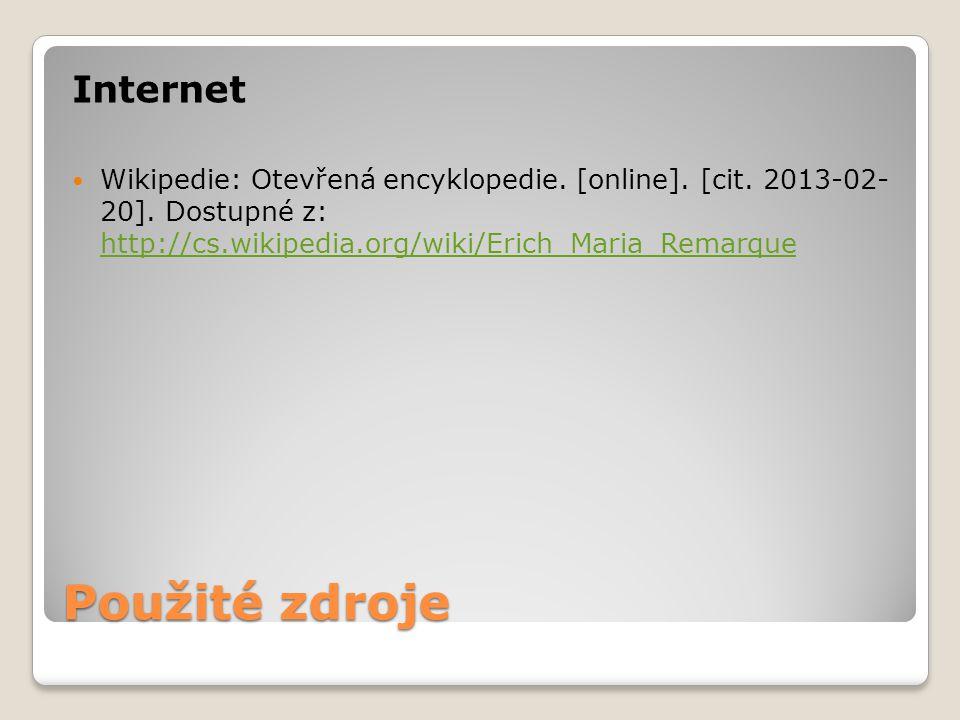 Použité zdroje Internet Wikipedie: Otevřená encyklopedie. [online]. [cit. 2013-02- 20]. Dostupné z: http://cs.wikipedia.org/wiki/Erich_Maria_Remarque