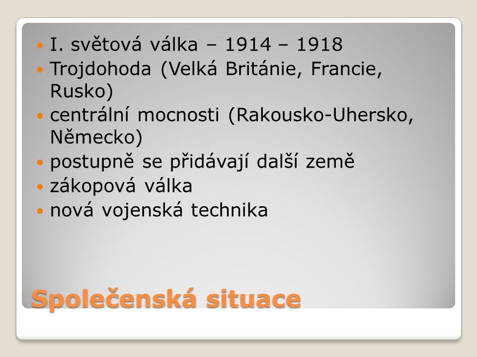 Společenská situace I. světová válka – 1914 – 1918 Trojdohoda (Velká Británie, Francie, Rusko) centrální mocnosti (Rakousko-Uhersko, Německo) postupně