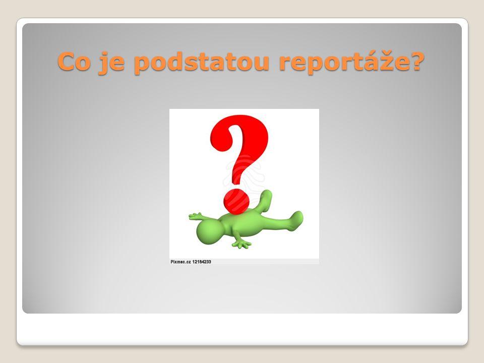 Co je podstatou reportáže?