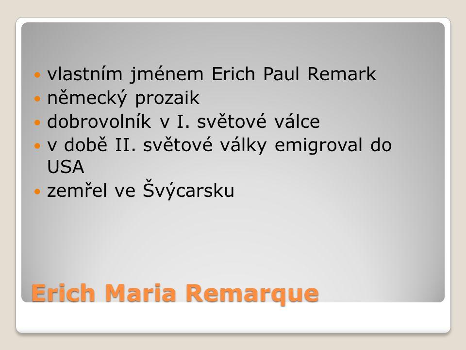 Erich Maria Remarque vlastním jménem Erich Paul Remark německý prozaik dobrovolník v I. světové válce v době II. světové války emigroval do USA zemřel