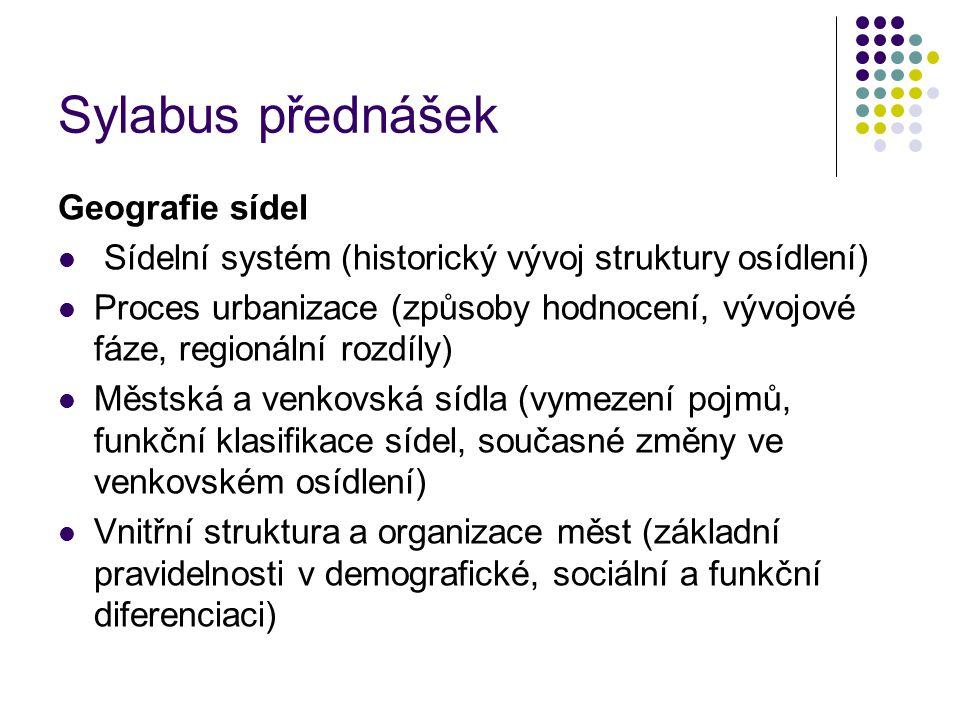 Sylabus přednášek Geografie sídel Sídelní systém (historický vývoj struktury osídlení) Proces urbanizace (způsoby hodnocení, vývojové fáze, regionální