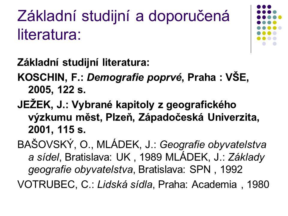 Základní studijní a doporučená literatura: Základní studijní literatura: KOSCHIN, F.: Demografie poprvé, Praha : VŠE, 2005, 122 s. JEŽEK, J.: Vybrané