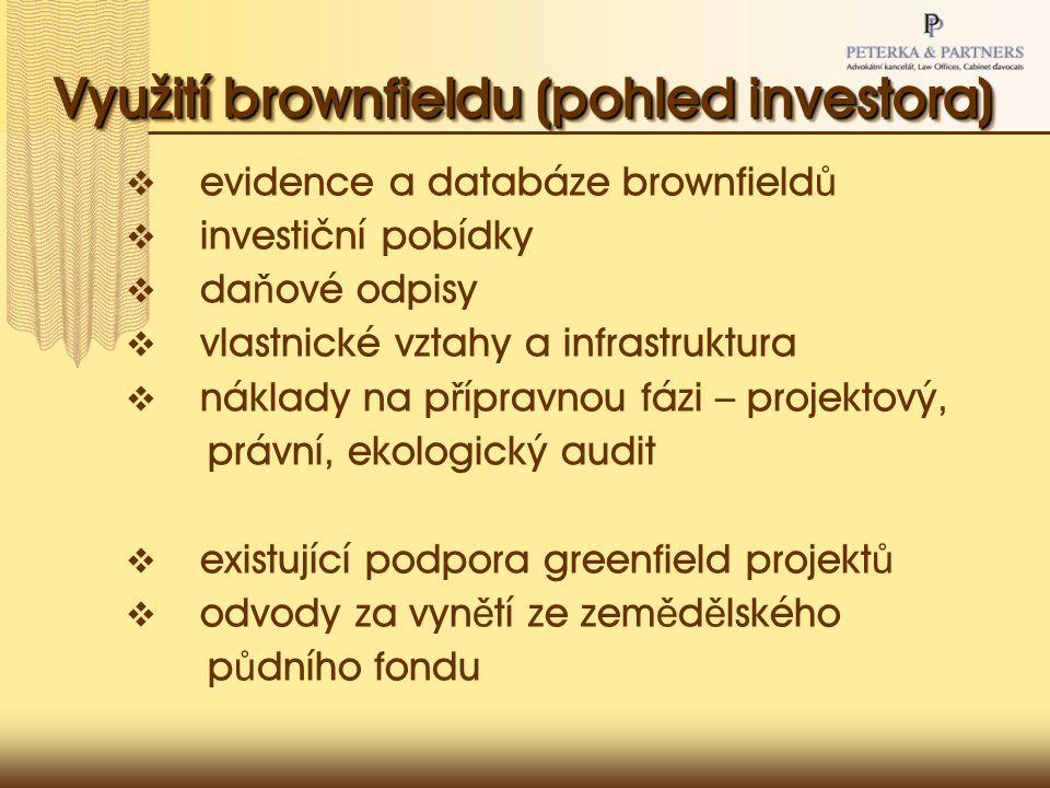 Využití brownfieldu (pohled investora)  evidence a databáze brownfield ů  investiční pobídky  da ň ové odpisy  vlastnické vztahy a infrastruktura