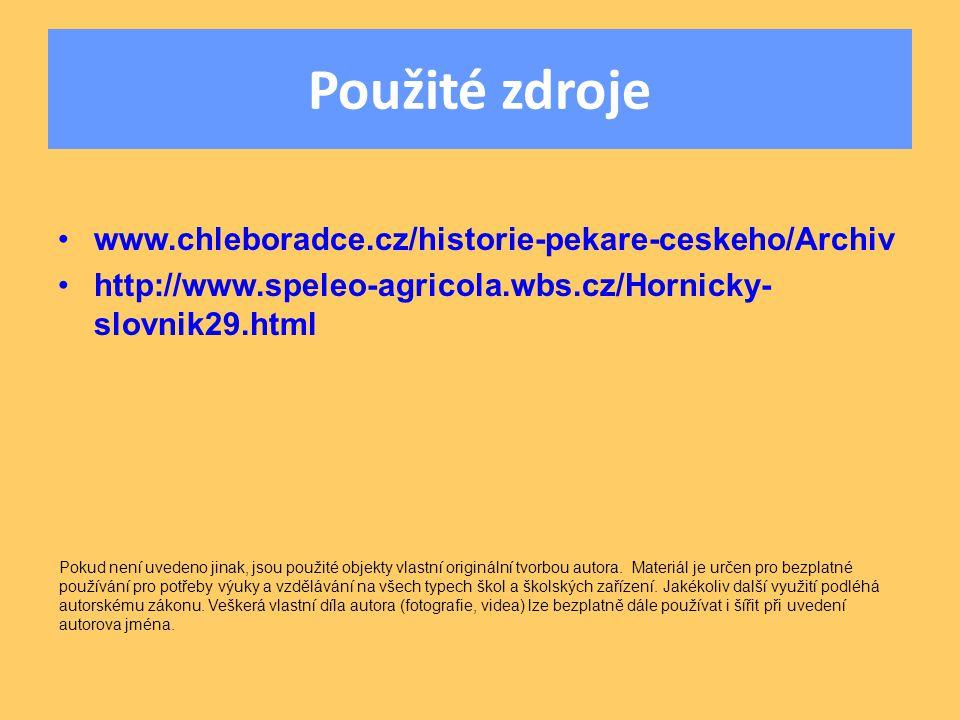 Použité zdroje www.chleboradce.cz/historie-pekare-ceskeho/Archiv http://www.speleo-agricola.wbs.cz/Hornicky- slovnik29.html Pokud není uvedeno jinak,