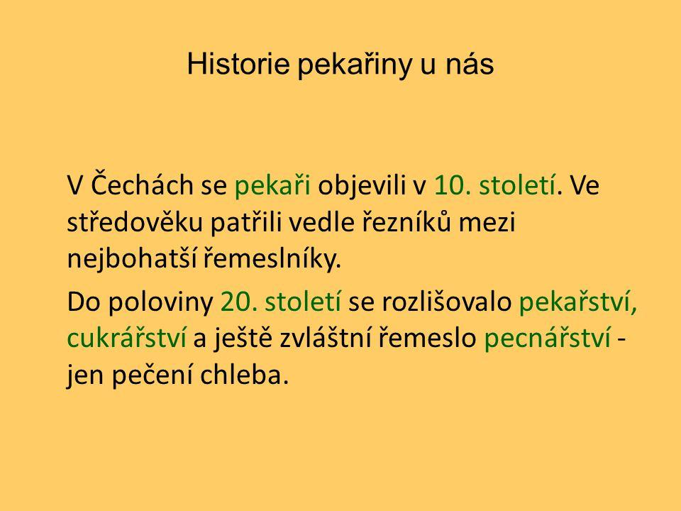 Historie pekařiny u nás V Čechách se pekaři objevili v 10. století. Ve středověku patřili vedle řezníků mezi nejbohatší řemeslníky. Do poloviny 20. st