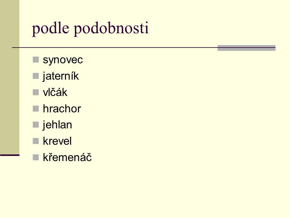 podle význačné části -áč vousáč, břicháč, hlaváč, okáč, bradáč, ramenáč, ucháč -ák vlasák, zubák, nosák -oun hlavoun, mečoun, piloun, pyskoun -ovec bičíkovec, brejlovec, pásovec -ník kopytník, -n-ic(e)/-ov-ic(e) hvězdnice, peckovice, -oň, -eň mandloň, hrušeň -ník, -ov-ník maliník, datlovník