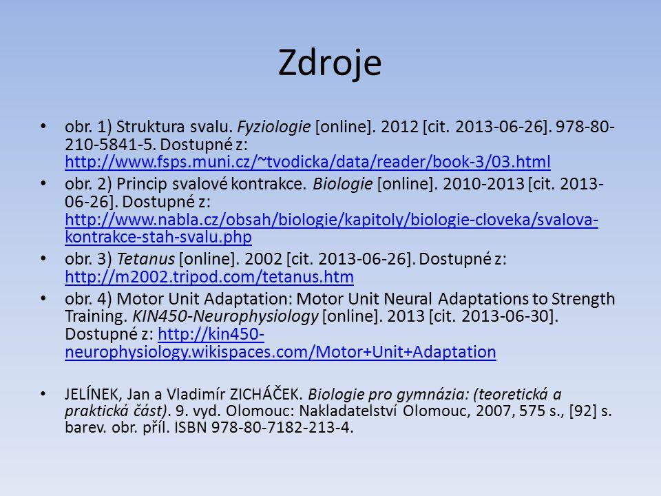 Zdroje obr. 1) Struktura svalu. Fyziologie [online]. 2012 [cit. 2013-06-26]. 978-80- 210-5841-5. Dostupné z: http://www.fsps.muni.cz/~tvodicka/data/re