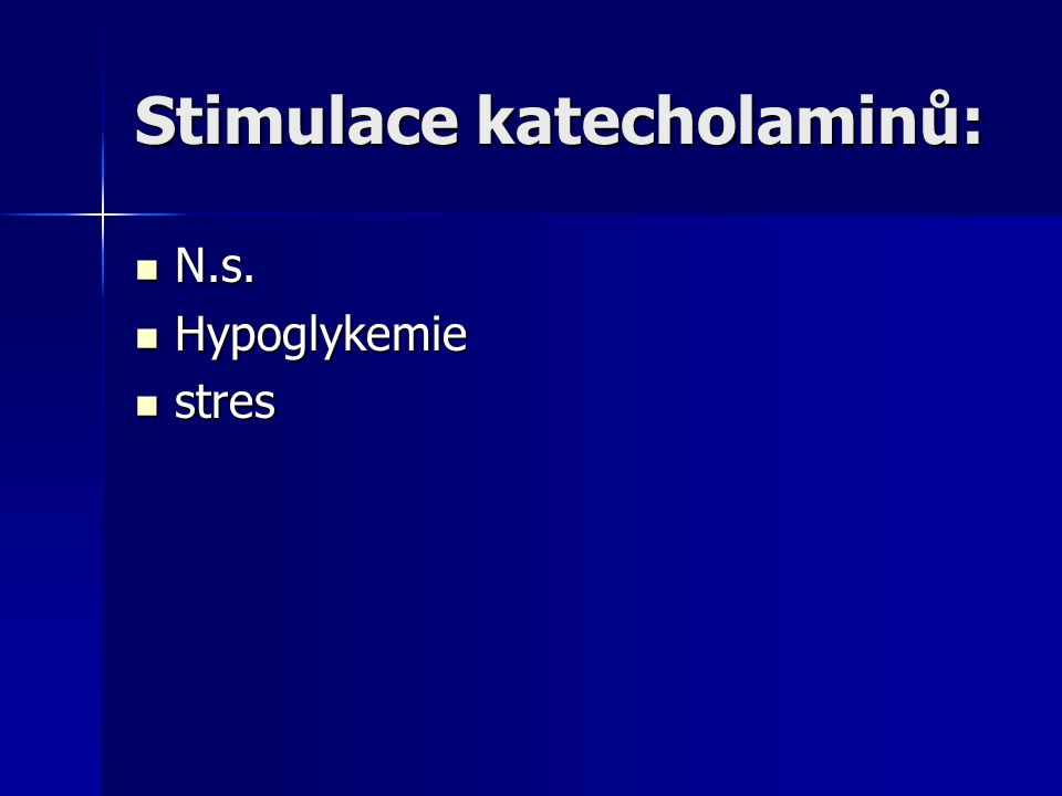 Stimulace katecholaminů: N.s. N.s. Hypoglykemie Hypoglykemie stres stres