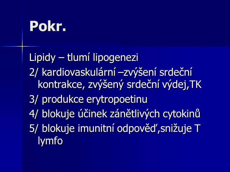 Pokr. Lipidy – tlumí lipogenezi 2/ kardiovaskulární –zvýšení srdeční kontrakce, zvýšený srdeční výdej,TK 3/ produkce erytropoetinu 4/ blokuje účinek z