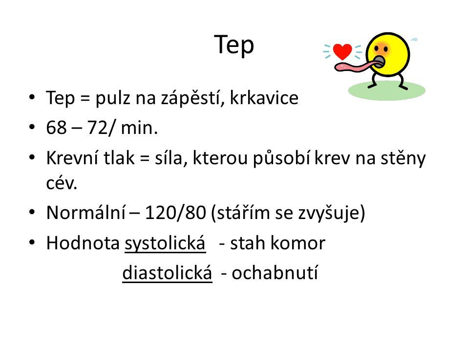 Tep Tep = pulz na zápěstí, krkavice 68 – 72/ min. Krevní tlak = síla, kterou působí krev na stěny cév. Normální – 120/80 (stářím se zvyšuje) Hodnota s