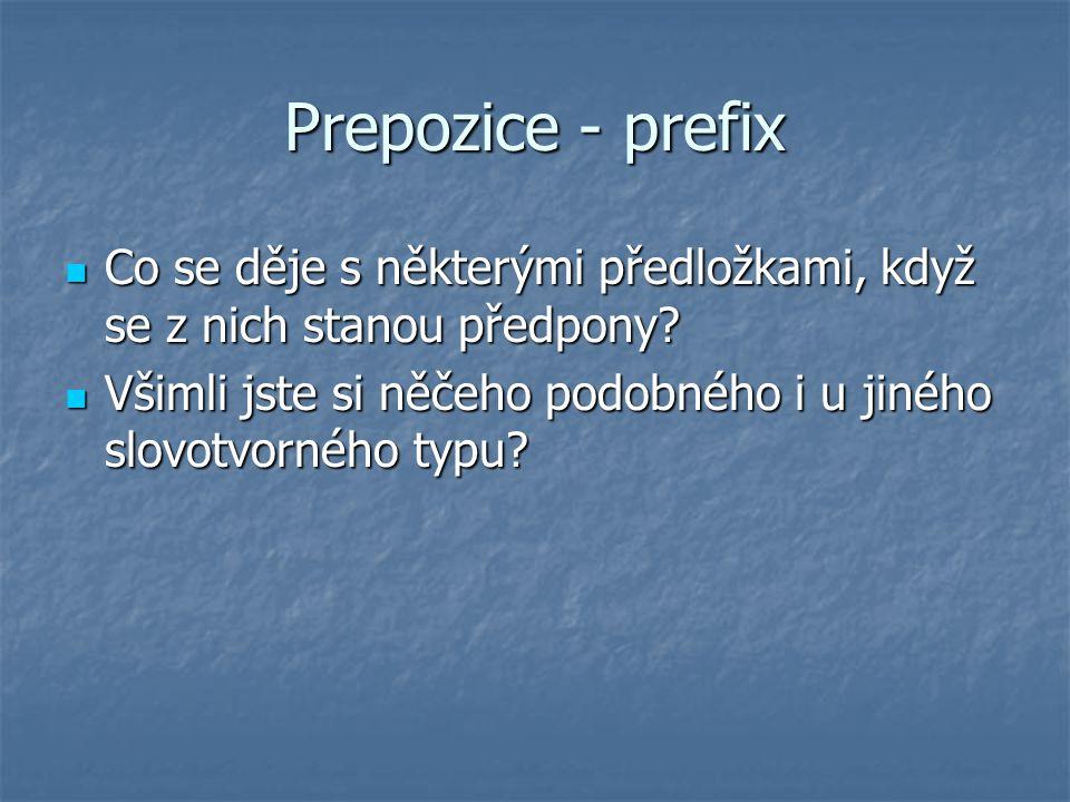 Prepozice - prefix Co se děje s některými předložkami, když se z nich stanou předpony? Co se děje s některými předložkami, když se z nich stanou předp