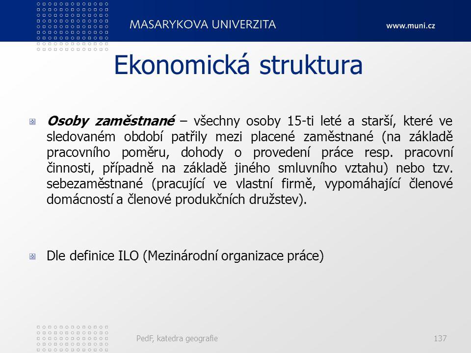 PedF, katedra geografie136 Ekonomická struktura Míra ekonomické aktivity obyvatelstva: Míra ekonomické aktivity vyjadřuje podíl pracovní síly (zaměstn