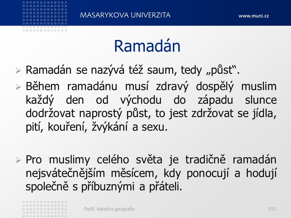 Modlitba  Prohlášená pětkrát za den.  Věřící všech národností se modlí směrem k Mekce.  Před modlitbou si omyjí ruce, hlavu, obličej, nohy.  Dospě