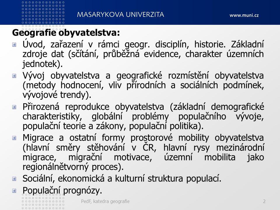 PedF, katedra geografie12 Předmět demografie Soubor poznávající zákonitosti vývoje demograf.