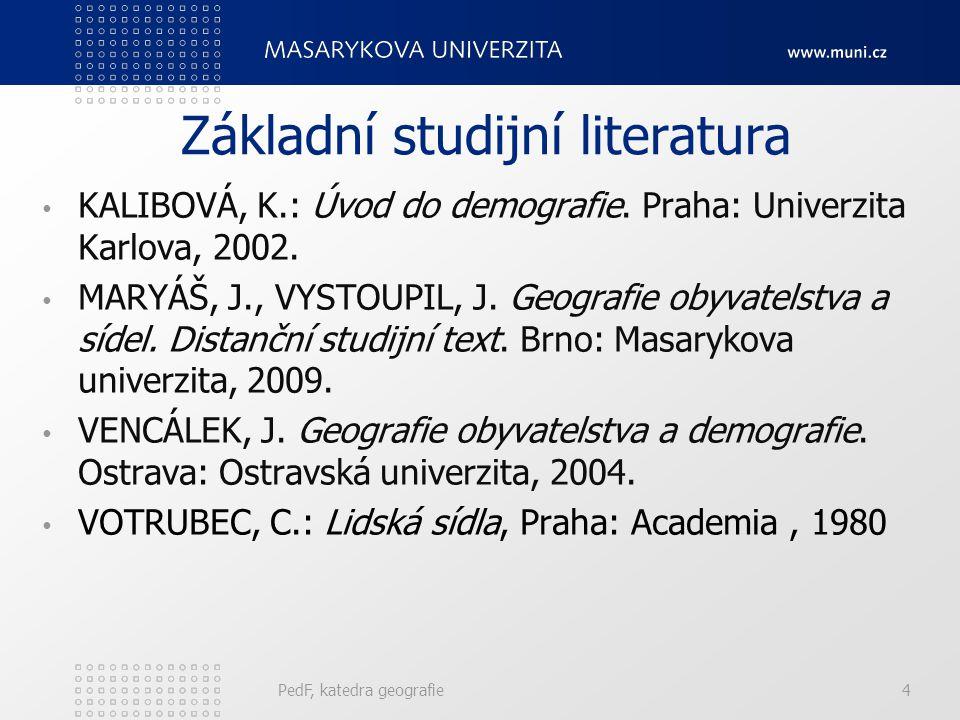 Základní studijní literatura KALIBOVÁ, K.: Úvod do demografie.