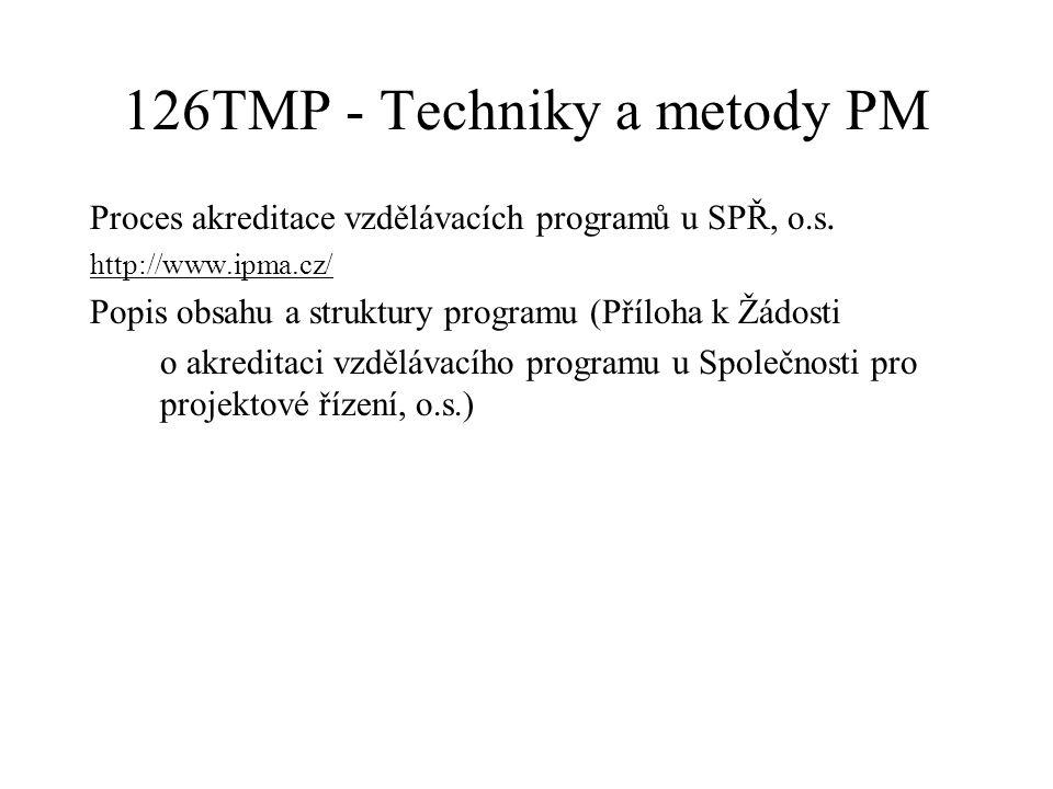 126TMP - Techniky a metody PM Proces akreditace vzdělávacích programů u SPŘ, o.s. http://www.ipma.cz/ Popis obsahu a struktury programu (Příloha k Žád
