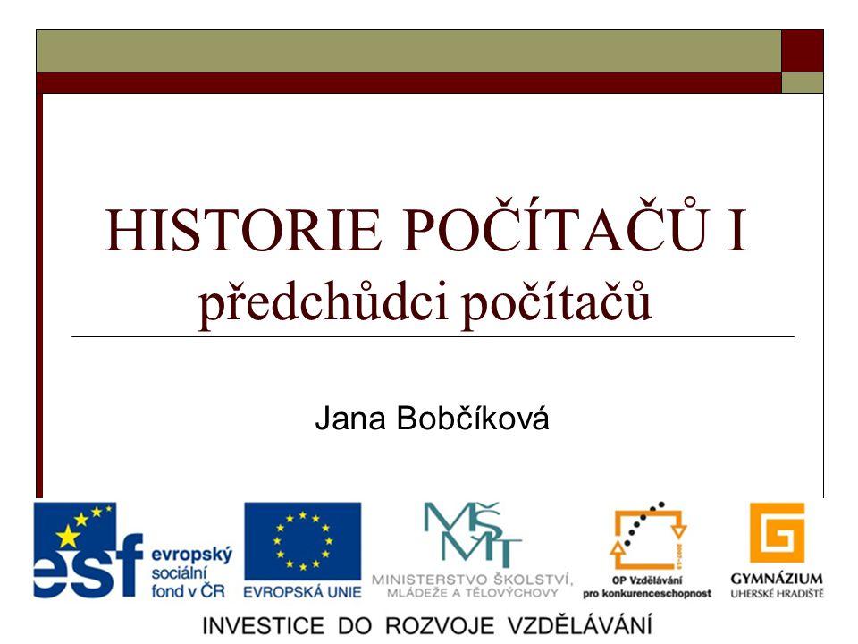 HISTORIE POČÍTAČŮ I předchůdci počítačů Jana Bobčíková