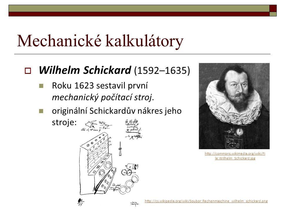 Mechanické kalkulátory  Wilhelm Schickard (1592–1635) Roku 1623 sestavil první mechanický počítací stroj. originální Schickardův nákres jeho stroje: