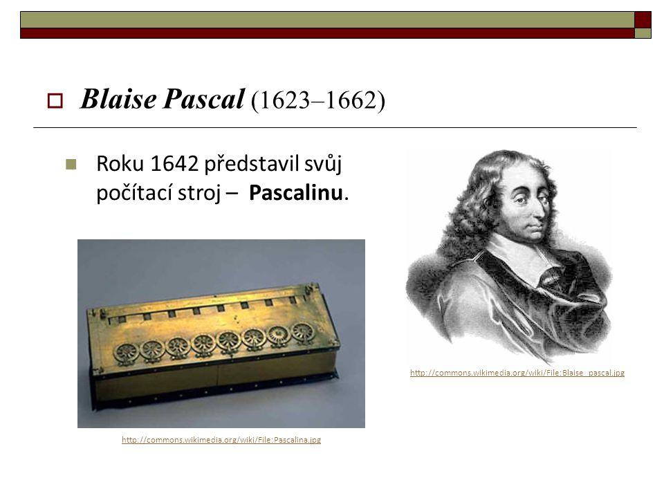  Blaise Pascal (1623–1662) Roku 1642 představil svůj počítací stroj – Pascalinu. http://commons.wikimedia.org/wiki/File:Blaise_pascal.jpg http://comm