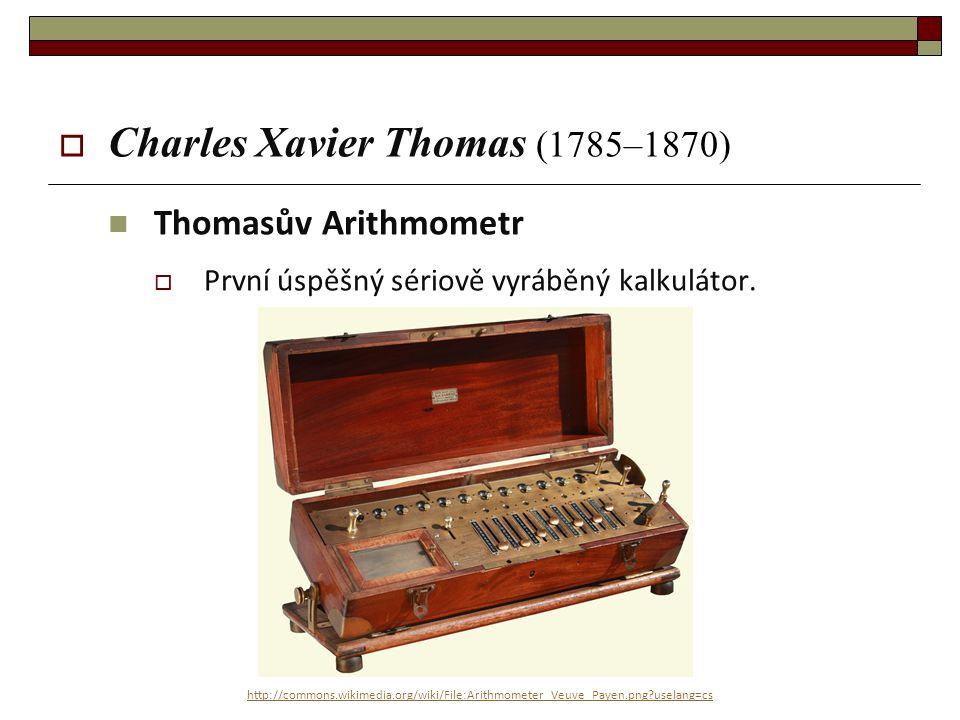  Charles Xavier Thomas (1785–1870) Thomasův Arithmometr  První úspěšný sériově vyráběný kalkulátor. http://commons.wikimedia.org/wiki/File:Arithmome