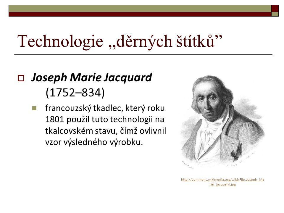 """Technologie """"děrných štítků""""  Joseph Marie Jacquard (1752–834) francouzský tkadlec, který roku 1801 použil tuto technologii na tkalcovském stavu, čím"""