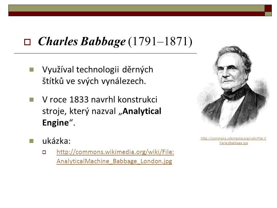 """Využíval technologii děrných štítků ve svých vynálezech. V roce 1833 navrhl konstrukci stroje, který nazval """"Analytical Engine"""". ukázka:  http://comm"""