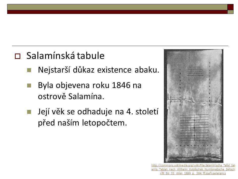  Salamínská tabule Nejstarší důkaz existence abaku. Byla objevena roku 1846 na ostrově Salamína. Její věk se odhaduje na 4. století před naším letopo