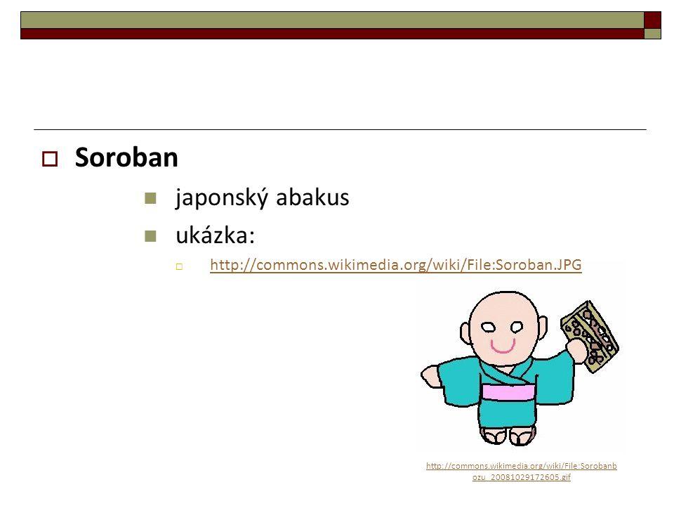  Soroban japonský abakus ukázka:  http://commons.wikimedia.org/wiki/File:Soroban.JPG http://commons.wikimedia.org/wiki/File:Soroban.JPG http://commo