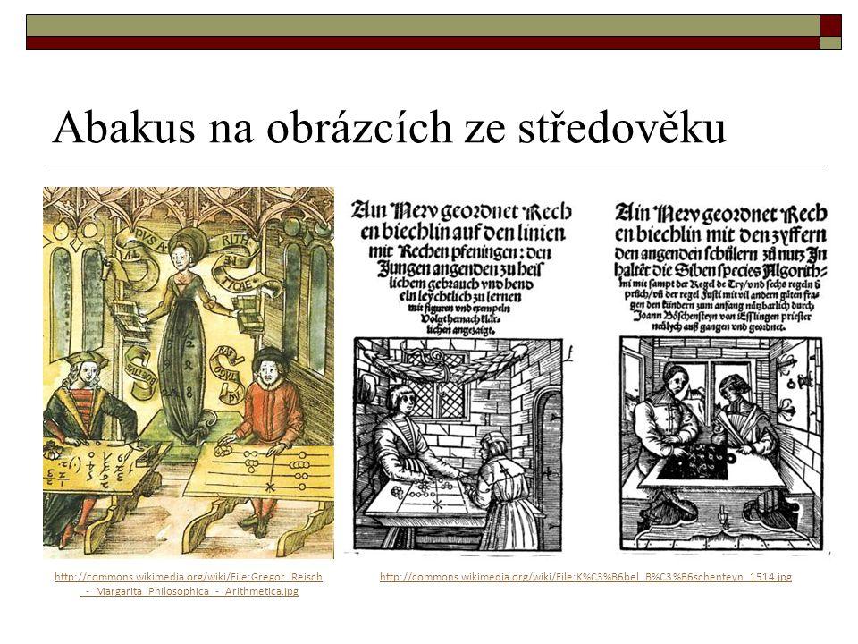 Abakus na obrázcích ze středověku http://commons.wikimedia.org/wiki/File:Gregor_Reisch _-_Margarita_Philosophica_-_Arithmetica.jpg http://commons.wiki