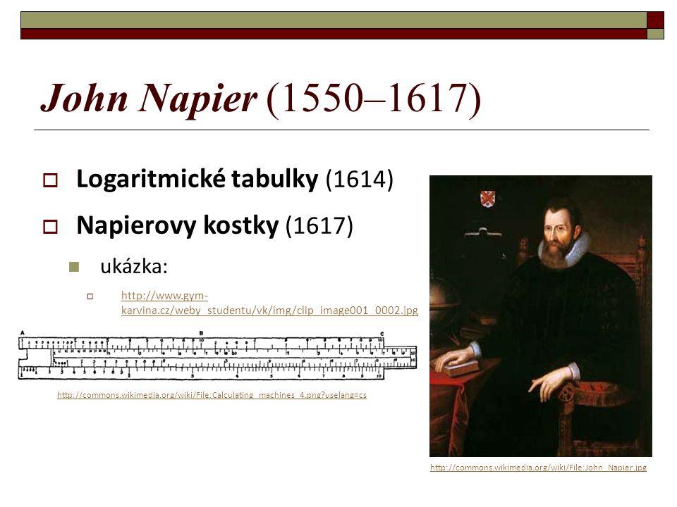 John Napier (1550–1617)  Logaritmické tabulky (1614)  Napierovy kostky (1617) ukázka:  http://www.gym- karvina.cz/weby_studentu/vk/img/clip_image00