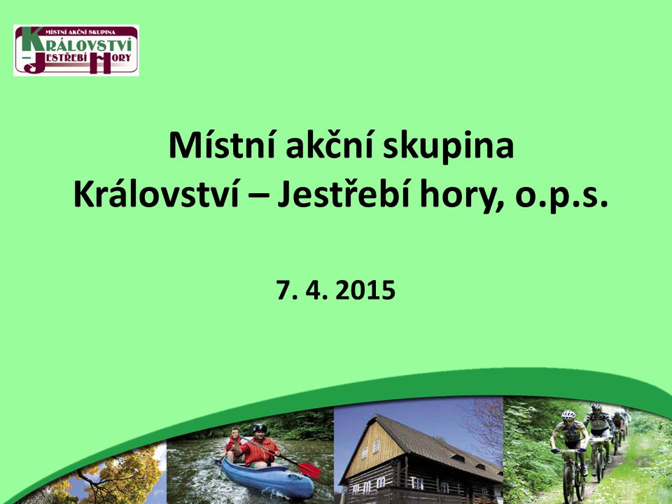 Místní akční skupina Království – Jestřebí hory, o.p.s. 7. 4. 2015