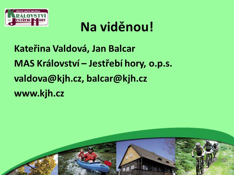 Na viděnou. Kateřina Valdová, Jan Balcar MAS Království – Jestřebí hory, o.p.s.