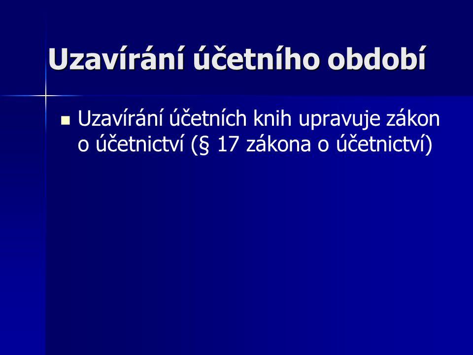 Uzavírání účetního období Uzavírání účetních knih upravuje zákon o účetnictví (§ 17 zákona o účetnictví)