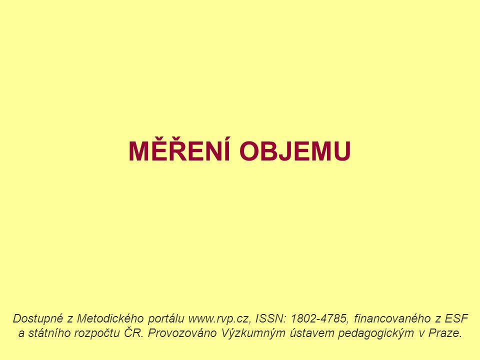 MĚŘENÍ OBJEMU Dostupné z Metodického portálu www.rvp.cz, ISSN: 1802-4785, financovaného z ESF a státního rozpočtu ČR.