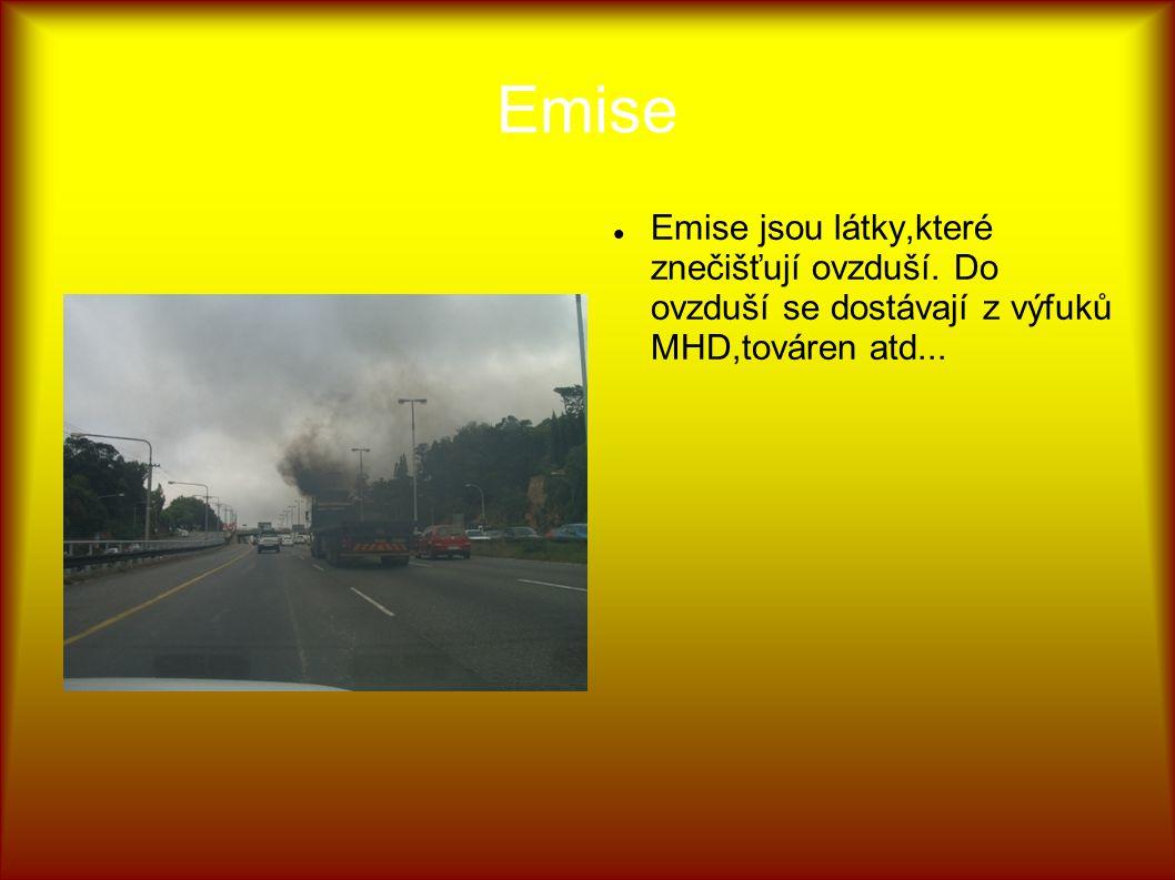 Emise Emise jsou látky,které znečišťují ovzduší. Do ovzduší se dostávají z výfuků MHD,továren atd...